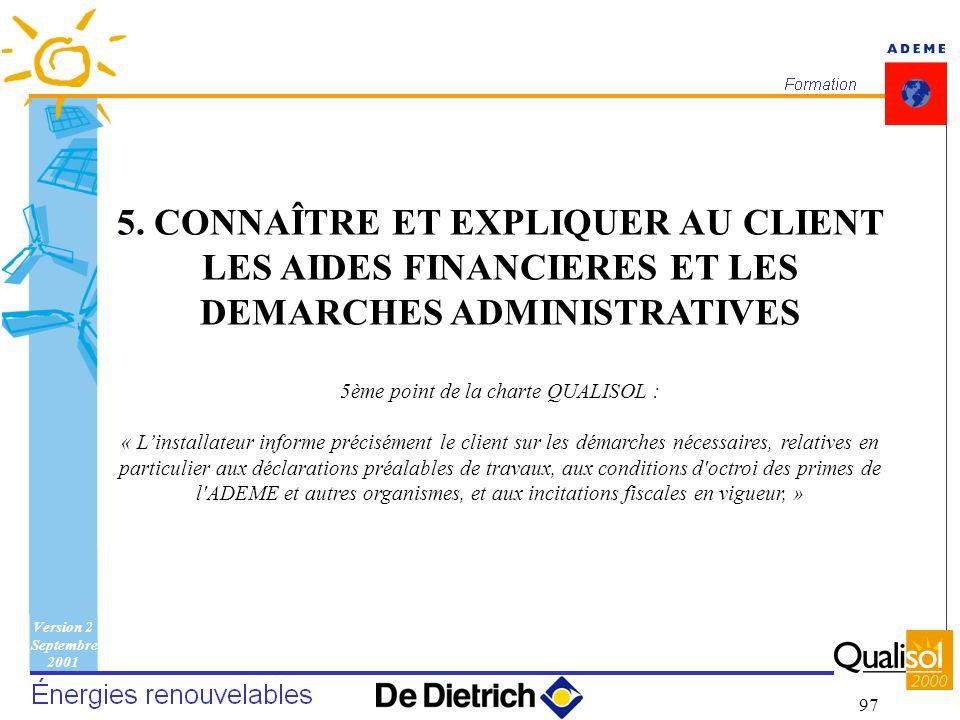 Version 2 Septembre 2001 97 5. CONNAÎTRE ET EXPLIQUER AU CLIENT LES AIDES FINANCIERES ET LES DEMARCHES ADMINISTRATIVES 5ème point de la charte QUALISO