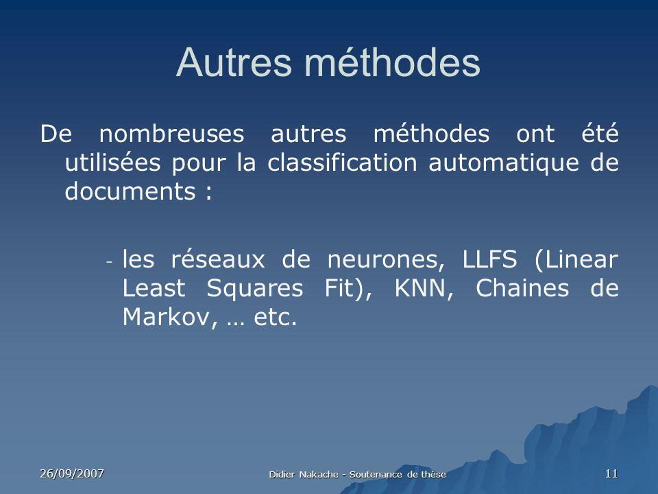 26/09/2007 Didier Nakache - Soutenance de thèse 11 Autres méthodes De nombreuses autres méthodes ont été utilisées pour la classification automatique