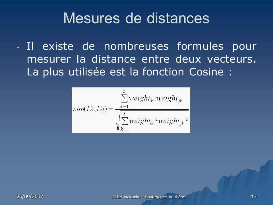 26/09/2007 Didier Nakache - Soutenance de thèse 13 Mesures de distances - Il existe de nombreuses formules pour mesurer la distance entre deux vecteur
