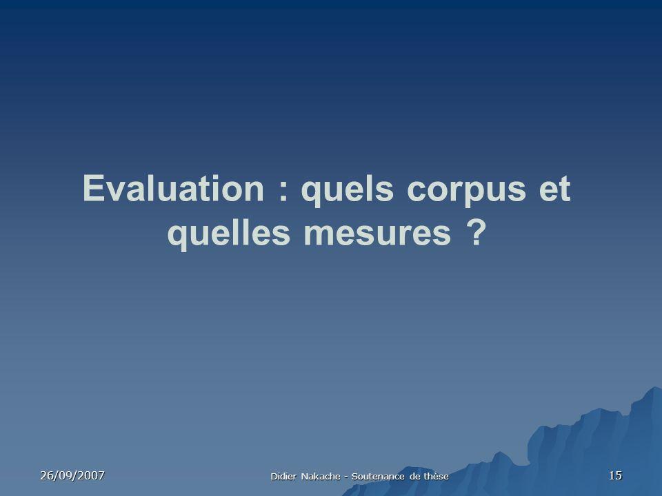 26/09/2007 Didier Nakache - Soutenance de thèse 15 Evaluation : quels corpus et quelles mesures ?