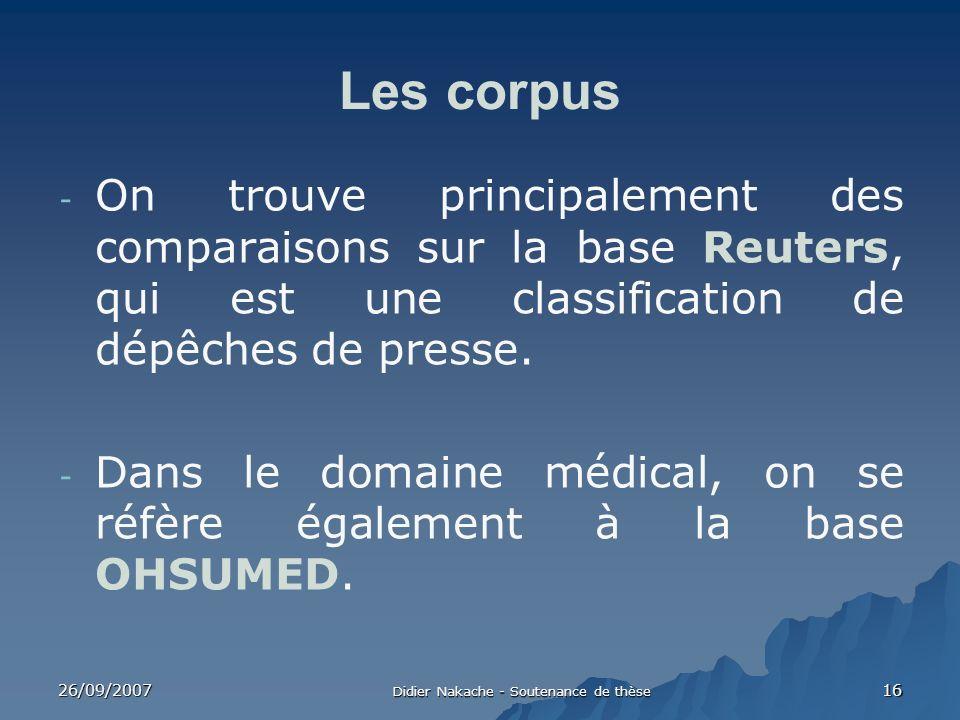 26/09/2007 Didier Nakache - Soutenance de thèse 16 Les corpus - On trouve principalement des comparaisons sur la base Reuters, qui est une classificat