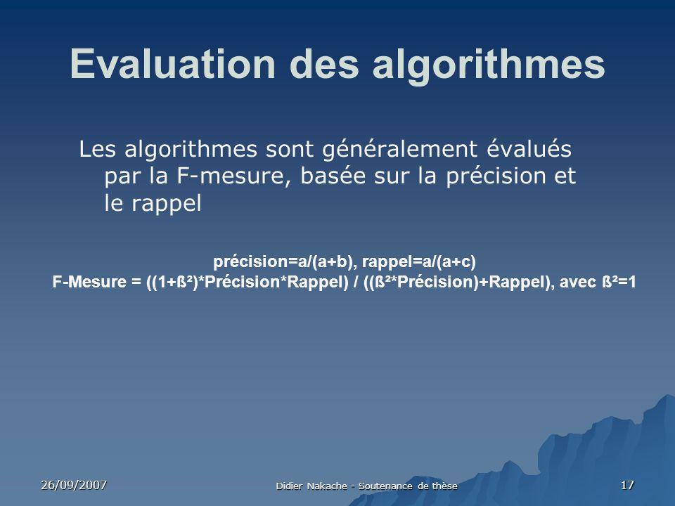 26/09/2007 Didier Nakache - Soutenance de thèse 17 Les algorithmes sont généralement évalués par la F-mesure, basée sur la précision et le rappel Eval