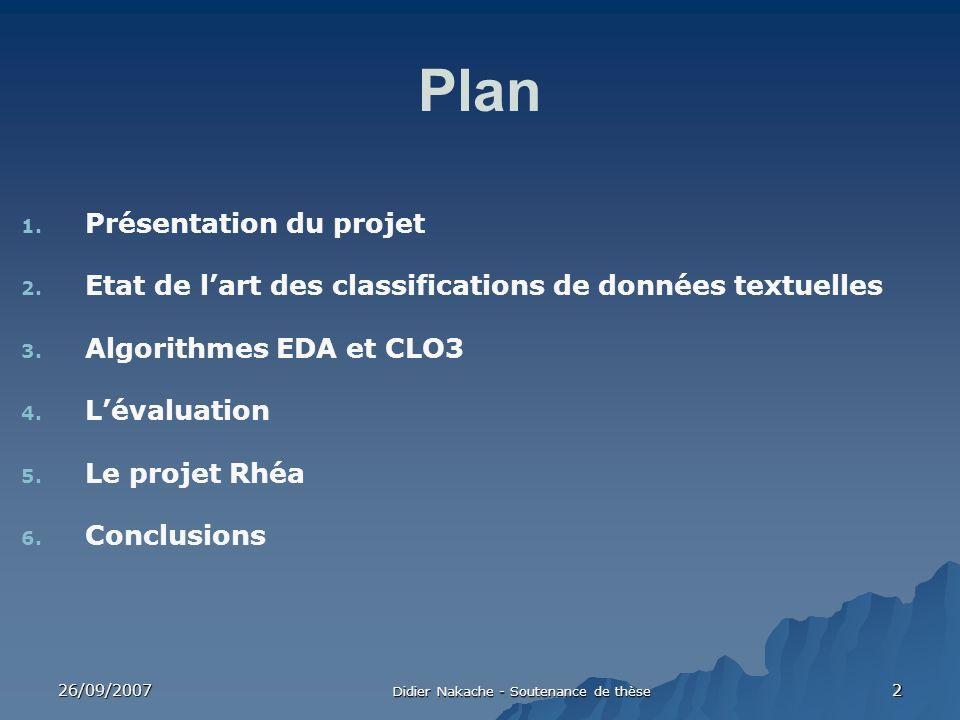 26/09/2007 Didier Nakache - Soutenance de thèse 2 Plan 1. Présentation du projet 2. Etat de lart des classifications de données textuelles 3. Algorith