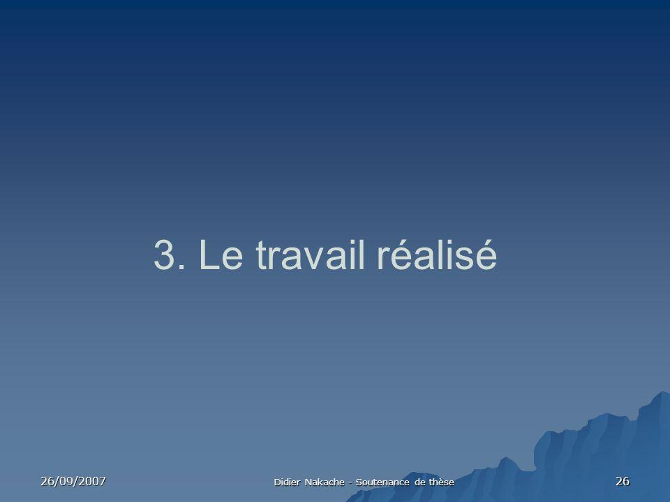 26/09/2007 Didier Nakache - Soutenance de thèse 26 3. Le travail réalisé