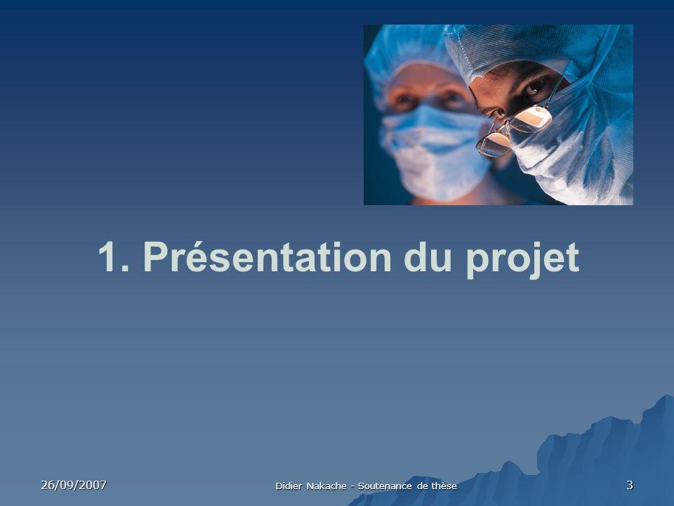 26/09/2007 Didier Nakache - Soutenance de thèse 3 1. Présentation du projet
