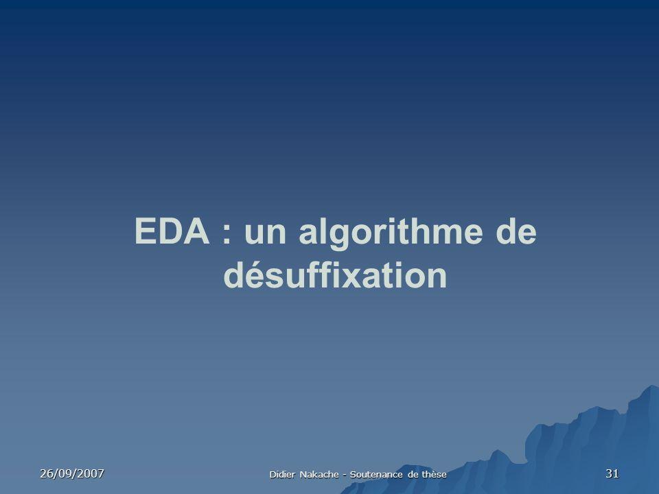 26/09/2007 Didier Nakache - Soutenance de thèse 31 EDA : un algorithme de désuffixation