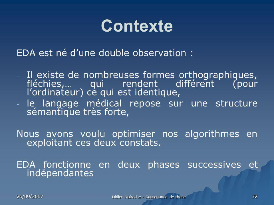 26/09/2007 Didier Nakache - Soutenance de thèse 32 Contexte EDA est né dune double observation : - Il existe de nombreuses formes orthographiques, flé
