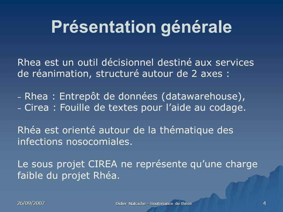 26/09/2007 Didier Nakache - Soutenance de thèse 4 Présentation générale Rhea est un outil décisionnel destiné aux services de réanimation, structuré a