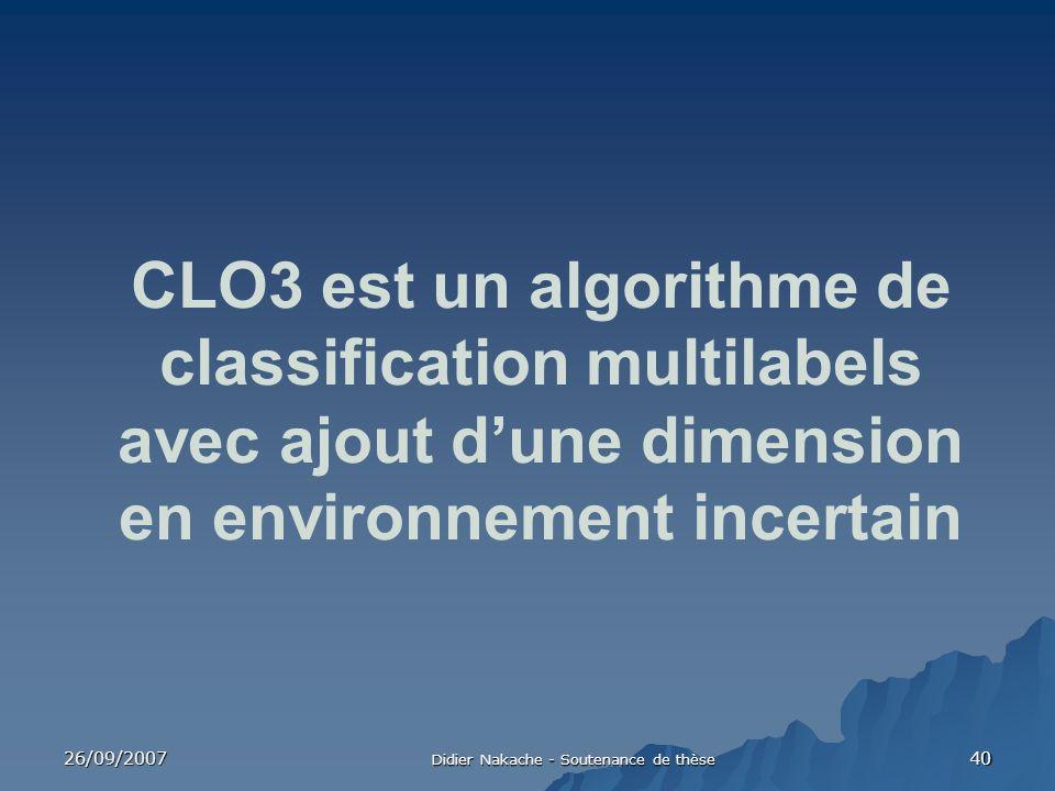 26/09/2007 Didier Nakache - Soutenance de thèse 40 CLO3 est un algorithme de classification multilabels avec ajout dune dimension en environnement inc