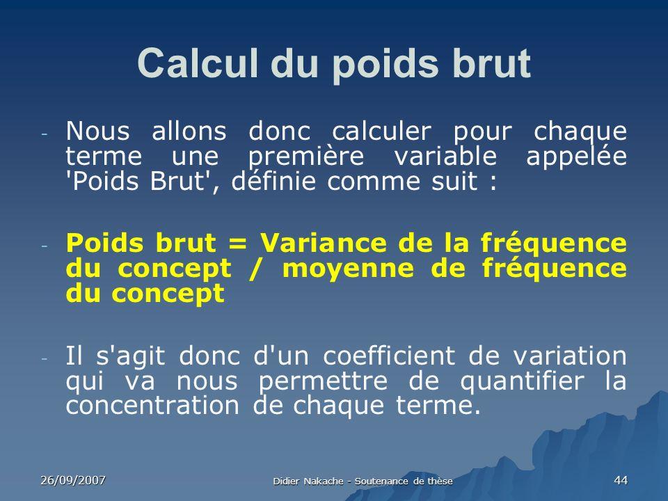 26/09/2007 Didier Nakache - Soutenance de thèse 44 Calcul du poids brut - Nous allons donc calculer pour chaque terme une première variable appelée 'P