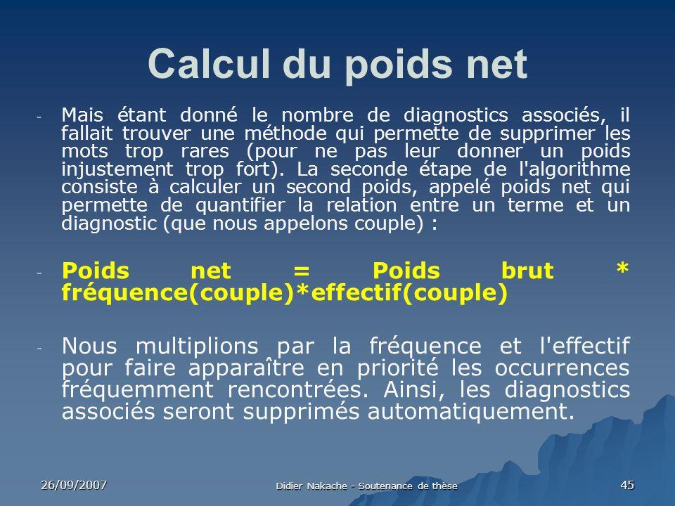 26/09/2007 Didier Nakache - Soutenance de thèse 45 Calcul du poids net - Mais étant donné le nombre de diagnostics associés, il fallait trouver une mé