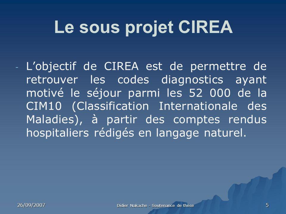 26/09/2007 Didier Nakache - Soutenance de thèse 5 Le sous projet CIREA - Lobjectif de CIREA est de permettre de retrouver les codes diagnostics ayant
