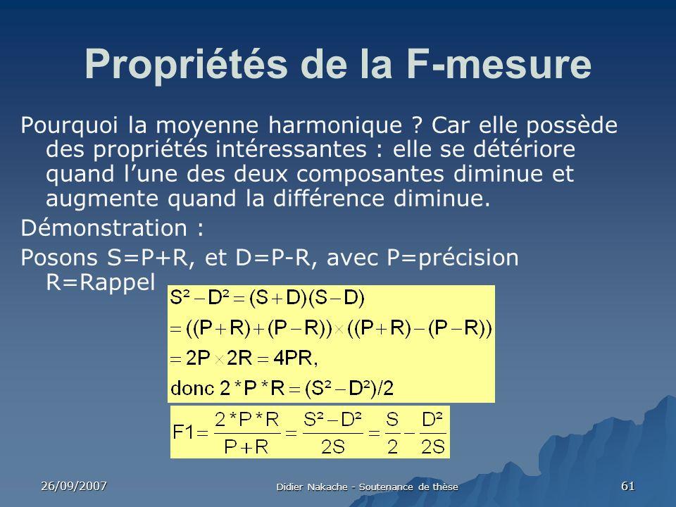 26/09/2007 Didier Nakache - Soutenance de thèse 61 Propriétés de la F-mesure Pourquoi la moyenne harmonique ? Car elle possède des propriétés intéress