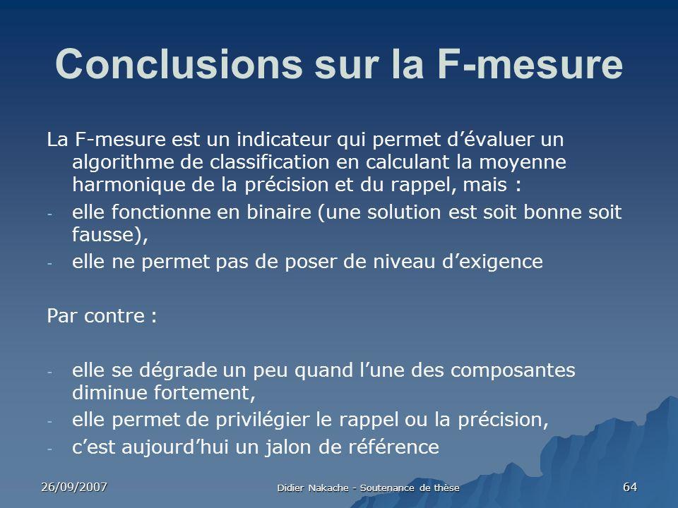 26/09/2007 Didier Nakache - Soutenance de thèse 64 Conclusions sur la F-mesure La F-mesure est un indicateur qui permet dévaluer un algorithme de clas