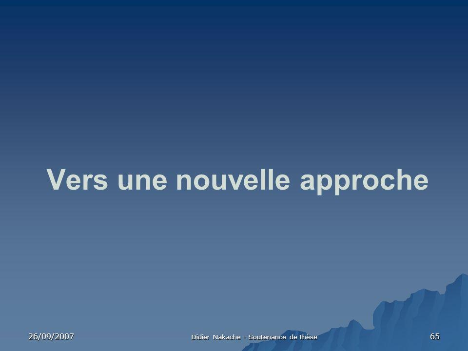 26/09/2007 Didier Nakache - Soutenance de thèse 65 Vers une nouvelle approche