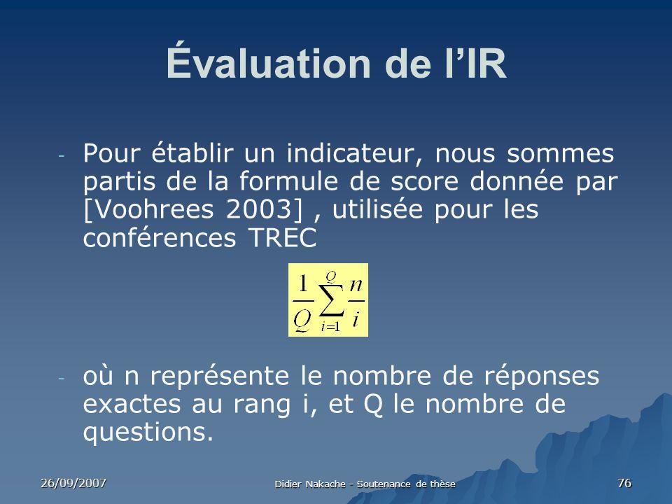 26/09/2007 Didier Nakache - Soutenance de thèse 76 Évaluation de lIR - Pour établir un indicateur, nous sommes partis de la formule de score donnée pa