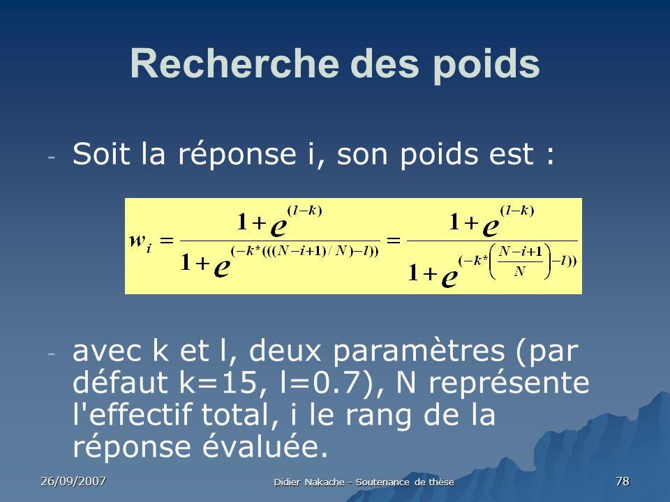 26/09/2007 Didier Nakache - Soutenance de thèse 78 Recherche des poids - Soit la réponse i, son poids est : - avec k et l, deux paramètres (par défaut