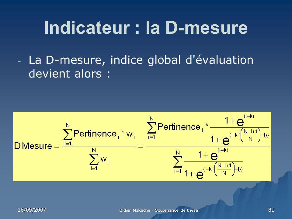 26/09/2007 Didier Nakache - Soutenance de thèse 81 Indicateur : la D-mesure - La D-mesure, indice global d'évaluation devient alors :