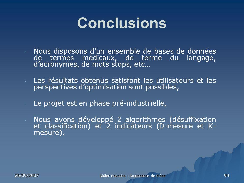 26/09/2007 Didier Nakache - Soutenance de thèse 94 Conclusions - Nous disposons dun ensemble de bases de données de termes médicaux, de terme du langa