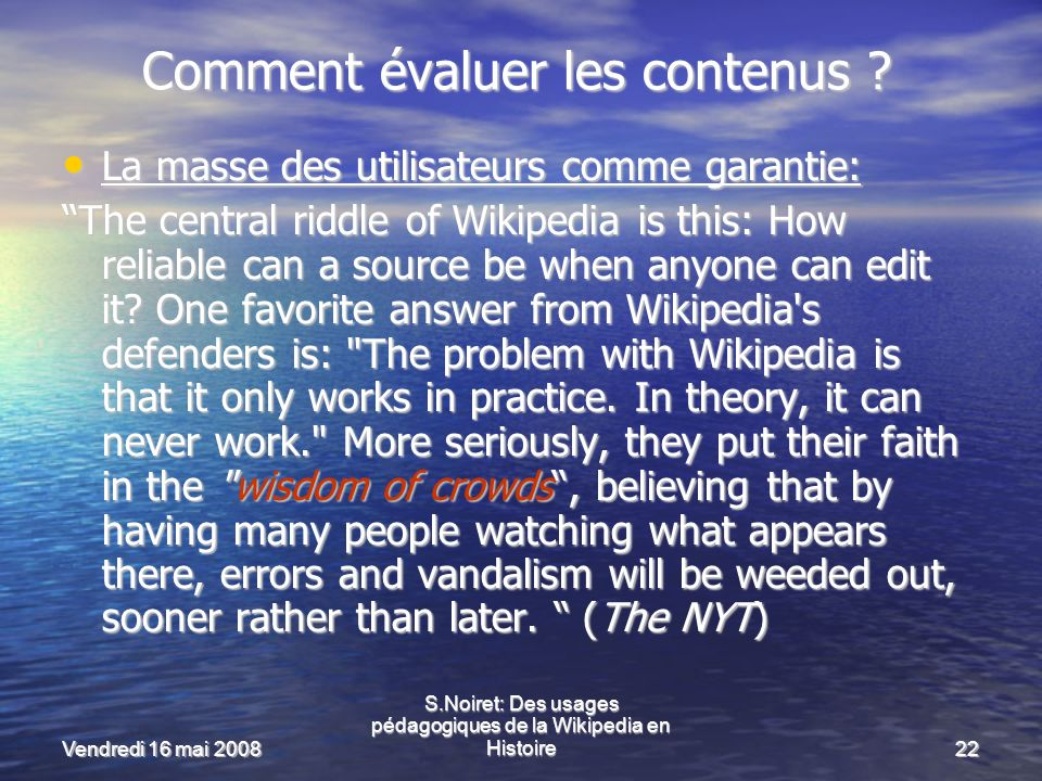 Vendredi 16 mai 2008 S.Noiret: Des usages pédagogiques de la Wikipedia en Histoire22 Comment évaluer les contenus .