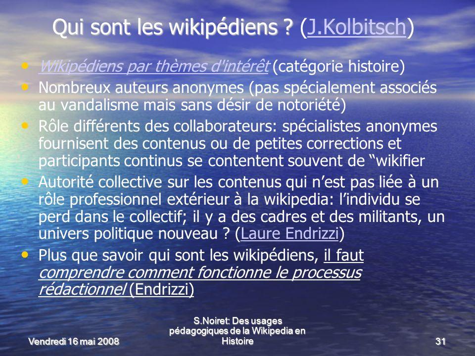 Vendredi 16 mai 2008 S.Noiret: Des usages pédagogiques de la Wikipedia en Histoire31 Qui sont les wikipédiens .