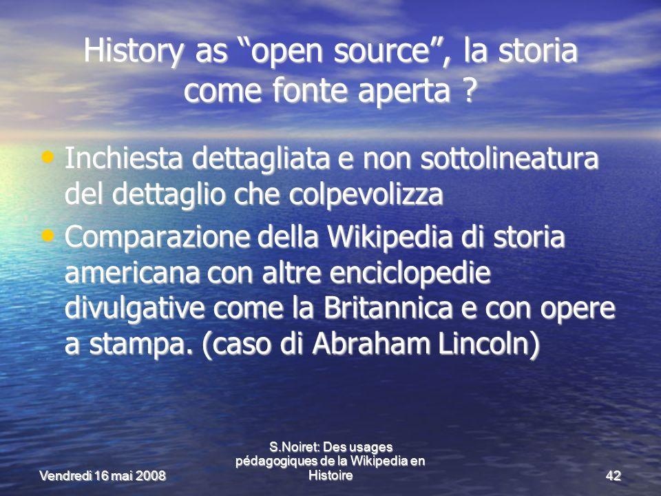 Vendredi 16 mai 2008 S.Noiret: Des usages pédagogiques de la Wikipedia en Histoire42 History as open source, la storia come fonte aperta .