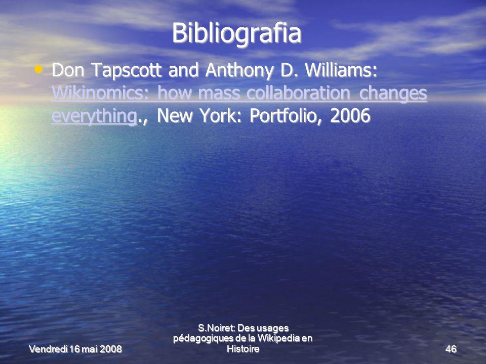 Vendredi 16 mai 2008 S.Noiret: Des usages pédagogiques de la Wikipedia en Histoire46 Bibliografia Don Tapscott and Anthony D.