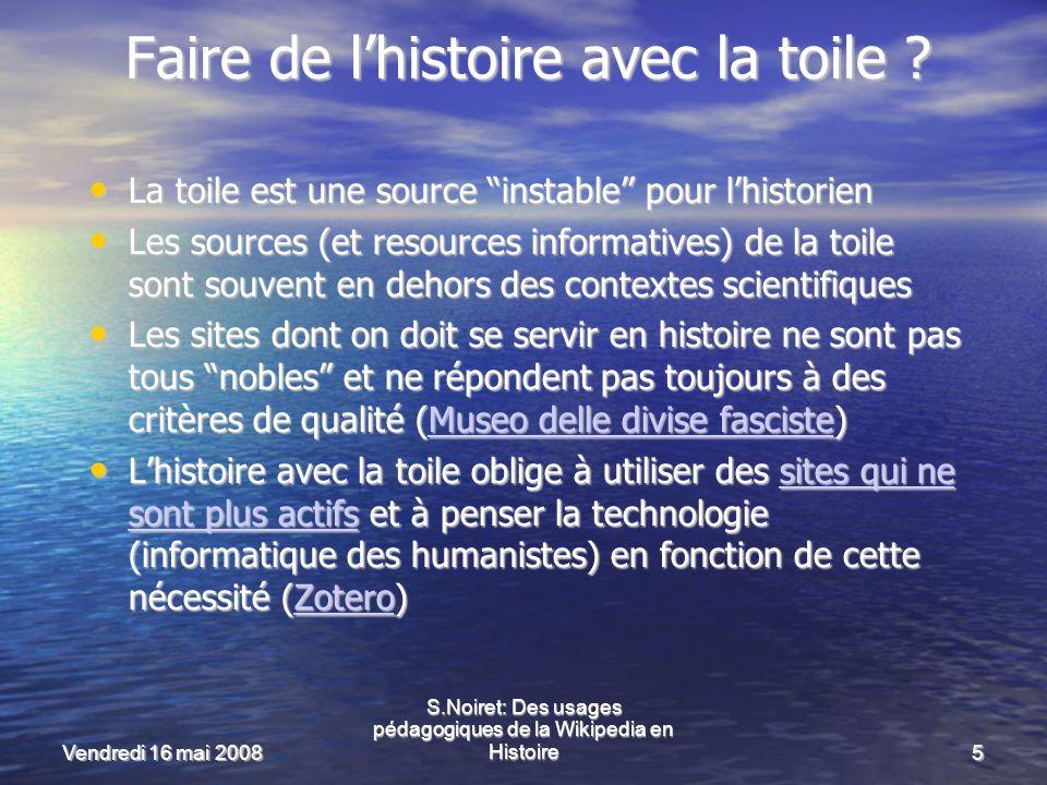 Vendredi 16 mai 2008 S.Noiret: Des usages pédagogiques de la Wikipedia en Histoire5 Faire de lhistoire avec la toile .
