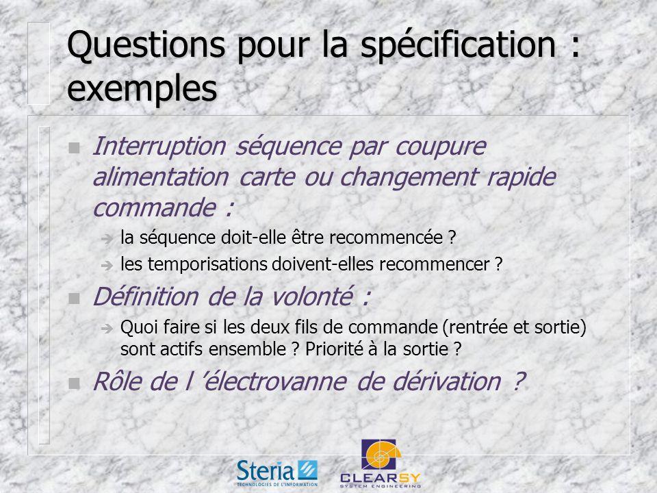 Questions pour la spécification : exemples n Interruption séquence par coupure alimentation carte ou changement rapide commande : la séquence doit-elle être recommencée .