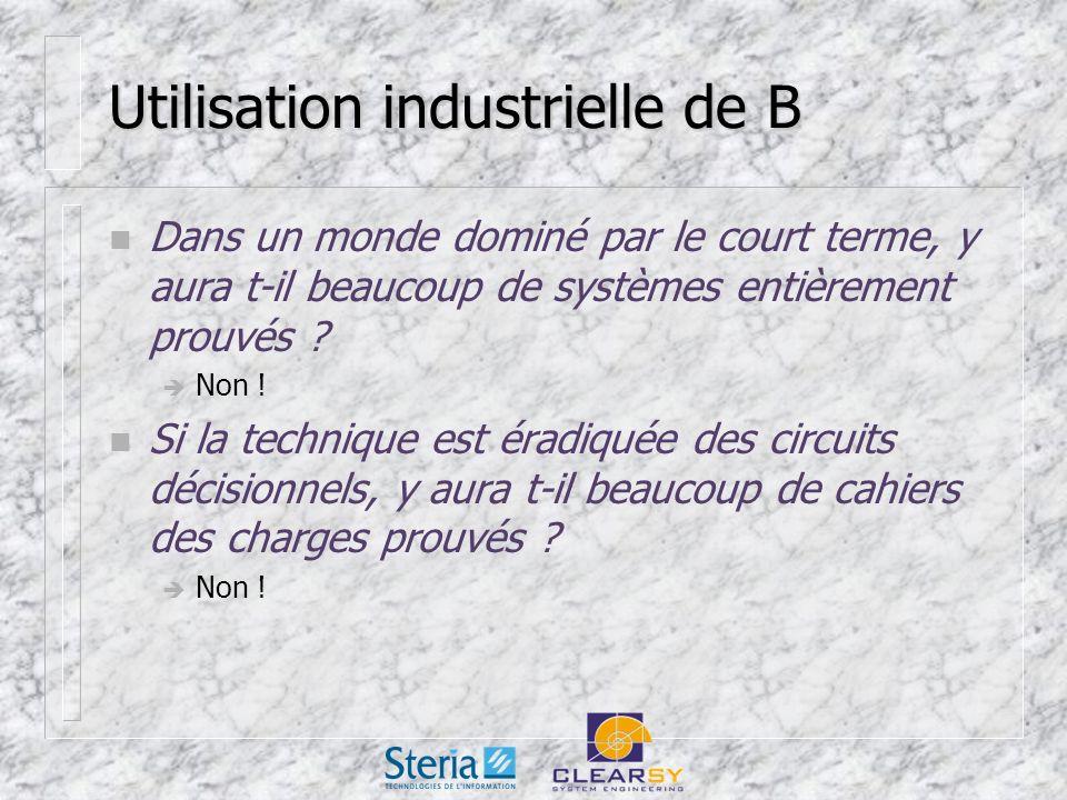 Utilisation industrielle de B n Dans un monde dominé par le court terme, y aura t-il beaucoup de systèmes entièrement prouvés .