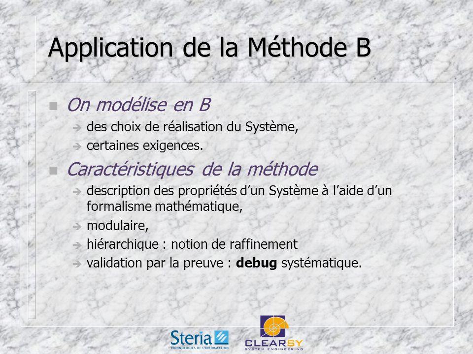 Application de la Méthode B n On modélise en B des choix de réalisation du Système, certaines exigences.