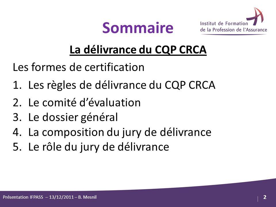 1 2 Sommaire La délivrance du CQP CRCA Les formes de certification 1.Les règles de délivrance du CQP CRCA 2.Le comité dévaluation 3.Le dossier général