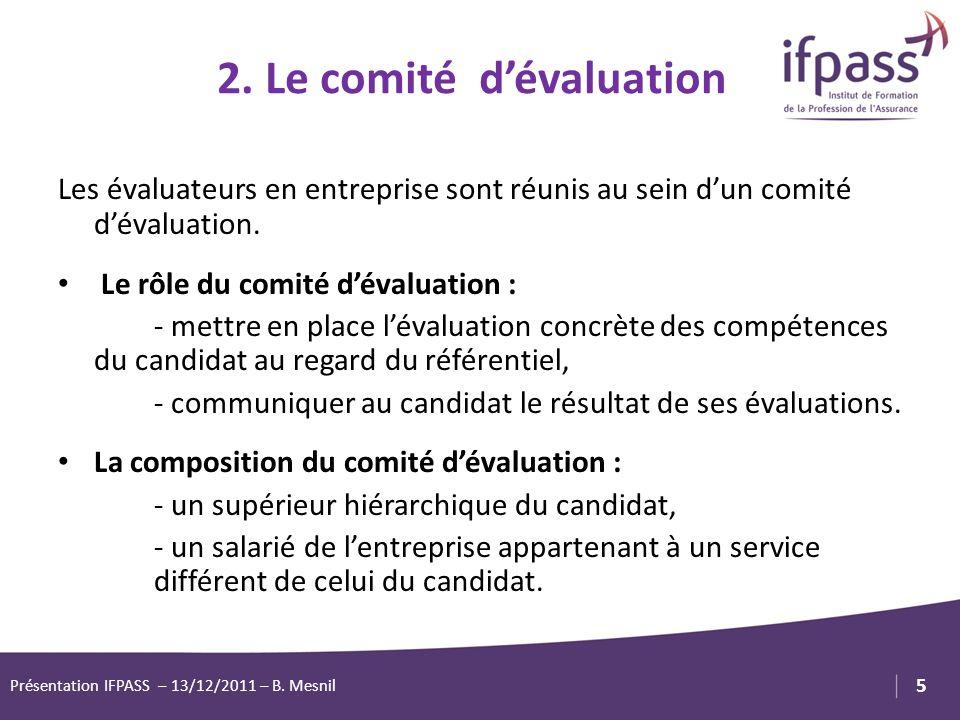 1 5 Logo Client ou Partenaire 2. Le comité dévaluation Présentation IFPASS – 13/12/2011 – B. Mesnil Les évaluateurs en entreprise sont réunis au sein