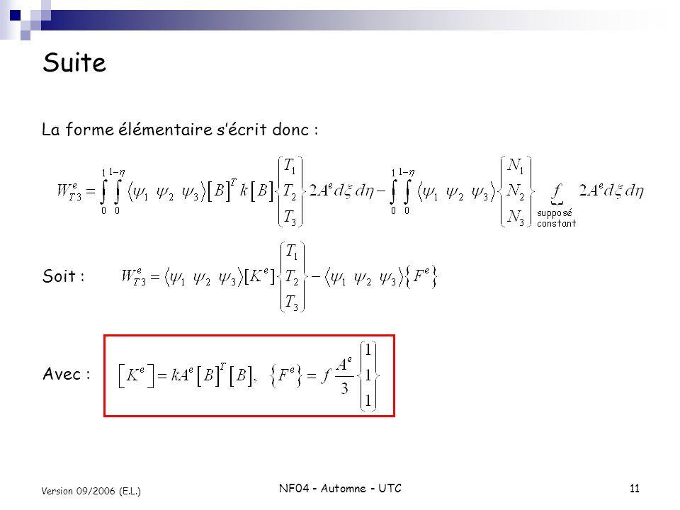 NF04 - Automne - UTC11 Version 09/2006 (E.L.) Suite La forme élémentaire sécrit donc : Soit : Avec :