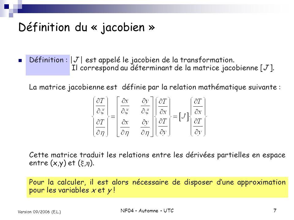 NF04 - Automne - UTC7 Version 09/2006 (E.L.) Définition du « jacobien » Définition : |J | est appelé le jacobien de la transformation. Il correspond a