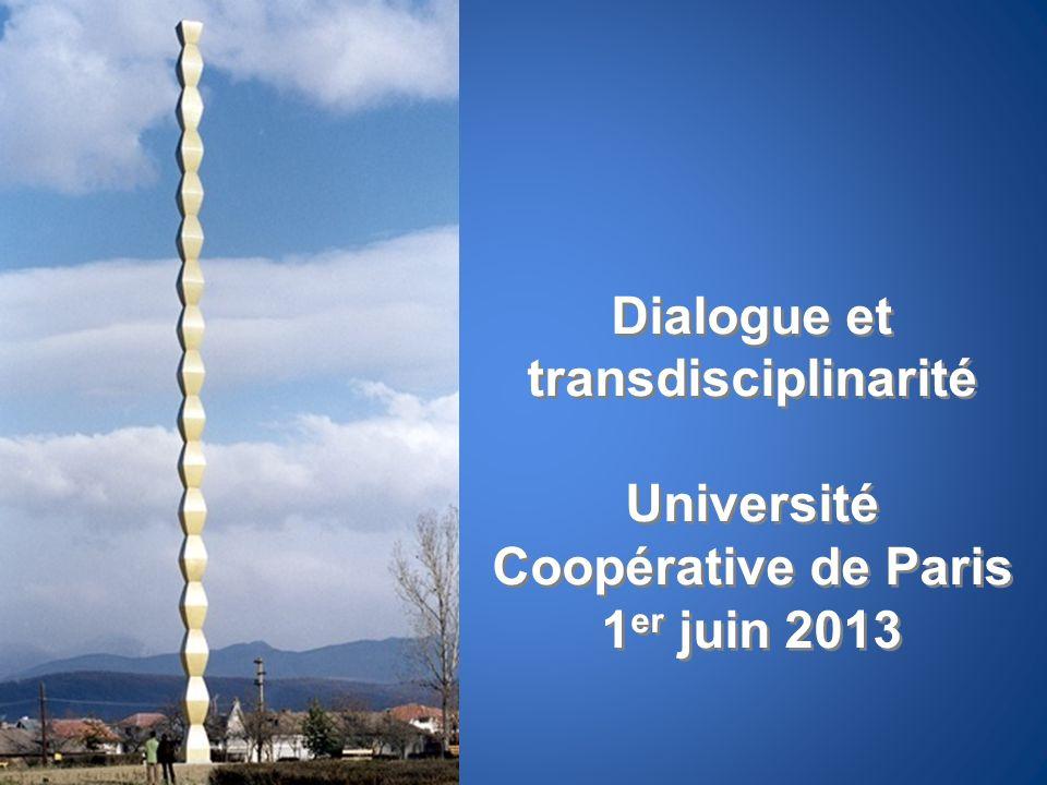Dialogue et transdisciplinarité Université Coopérative de Paris 1 er juin 2013 Dialogue et transdisciplinarité Université Coopérative de Paris 1 er ju