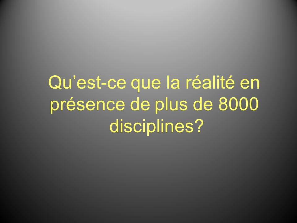 Quest-ce que la réalité en présence de plus de 8000 disciplines?