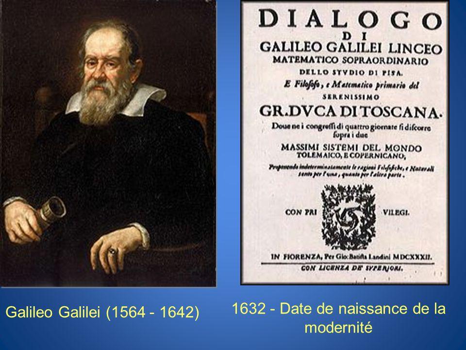 Galileo Galilei (1564 - 1642) 1632 - Date de naissance de la modernité