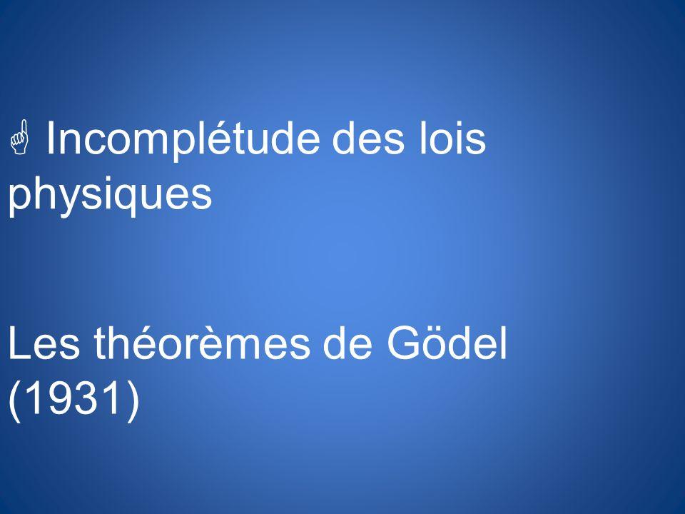G Incomplétude des lois physiques Les théorèmes de Gödel (1931)