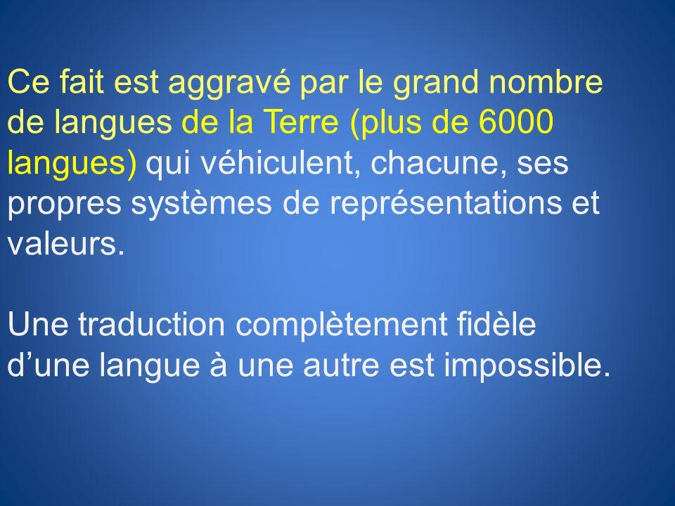 Ce fait est aggravé par le grand nombre de langues de la Terre (plus de 6000 langues) qui véhiculent, chacune, ses propres systèmes de représentations