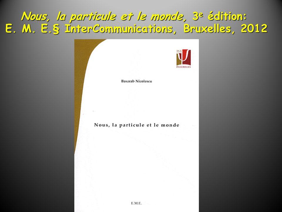 Nous, la particule et le monde, 3 e édition: E. M. E.§ InterCommunications, Bruxelles, 2012