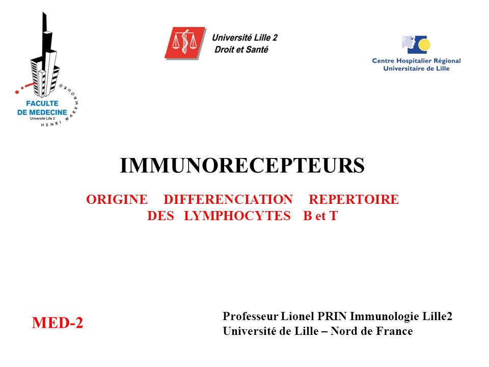 IMMUNORECEPTEURS ORIGINE DIFFERENCIATION REPERTOIRE DES LYMPHOCYTES B et T MED-2 Professeur Lionel PRIN Immunologie Lille2 Université de Lille – Nord