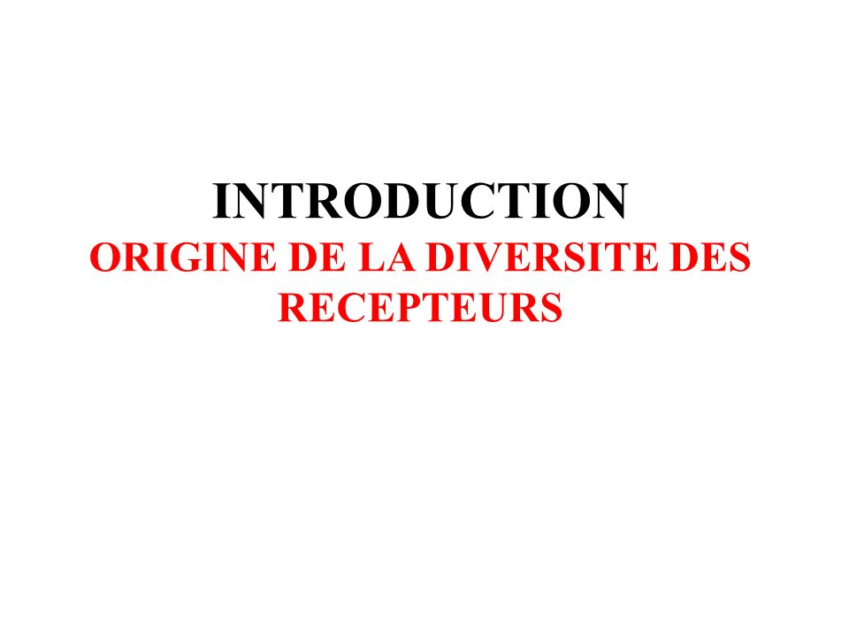 INTRODUCTION ORIGINE DE LA DIVERSITE DES RECEPTEURS