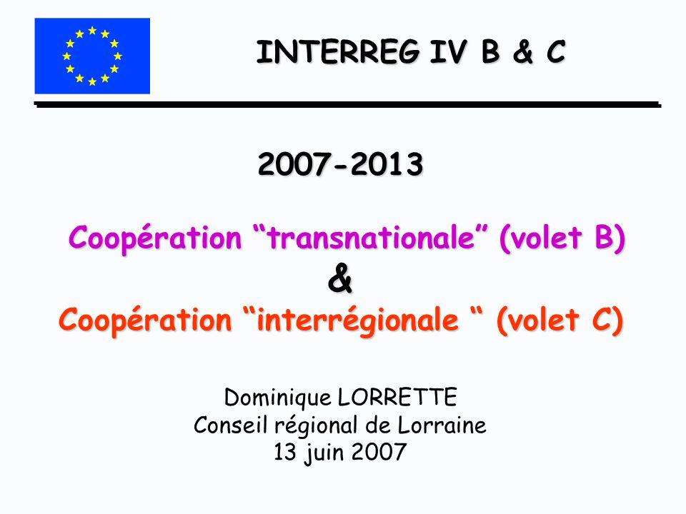 INTERREG IV B & C 2007-2013 Coopération transnationale (volet B) & Coopération interrégionale (volet C) 2007-2013 Coopération transnationale (volet B)