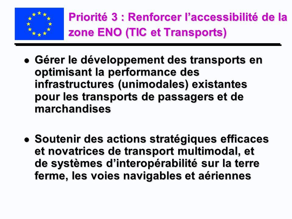 Priorité 3 : Renforcer laccessibilité de la zone ENO (TIC et Transports) l Gérer le développement des transports en optimisant la performance des infr