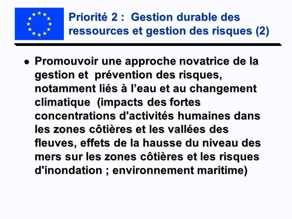 Priorité 2 : Gestion durable des ressources et gestion des risques (2) l Promouvoir une approche novatrice de la gestion et prévention des risques, no