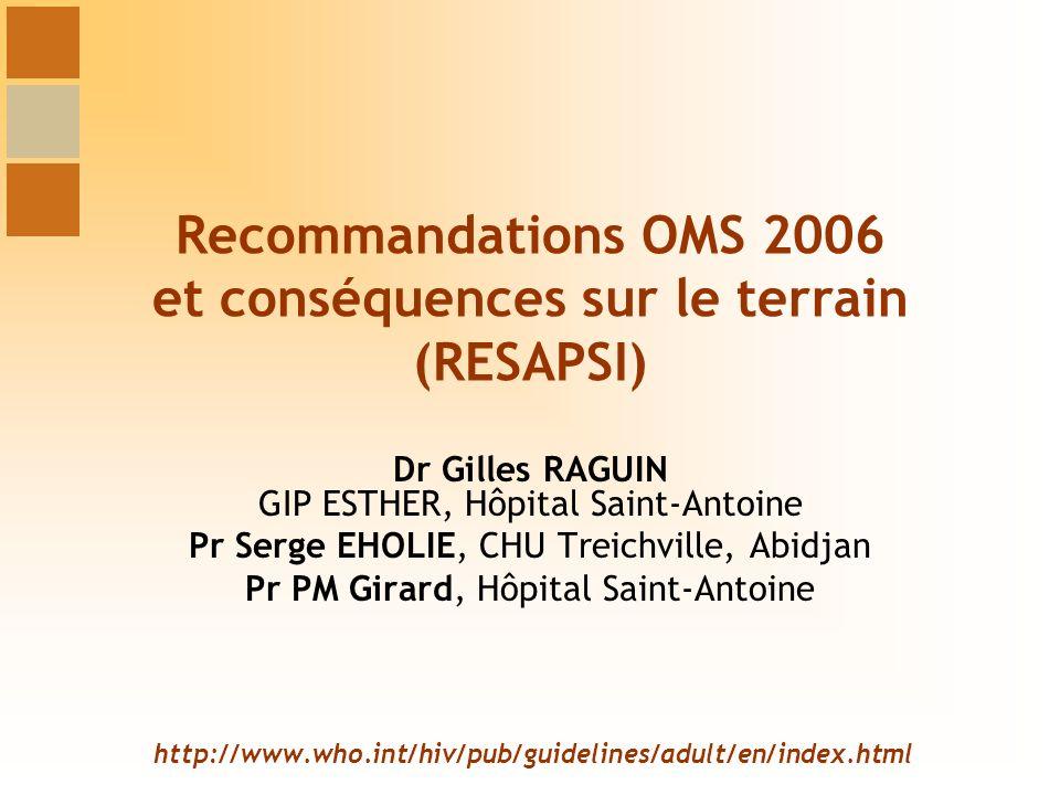 http://www.who.int/hiv/pub/guidelines/adult/en/index.html Recommandations OMS 2006 et conséquences sur le terrain (RESAPSI) Dr Gilles RAGUIN GIP ESTHE