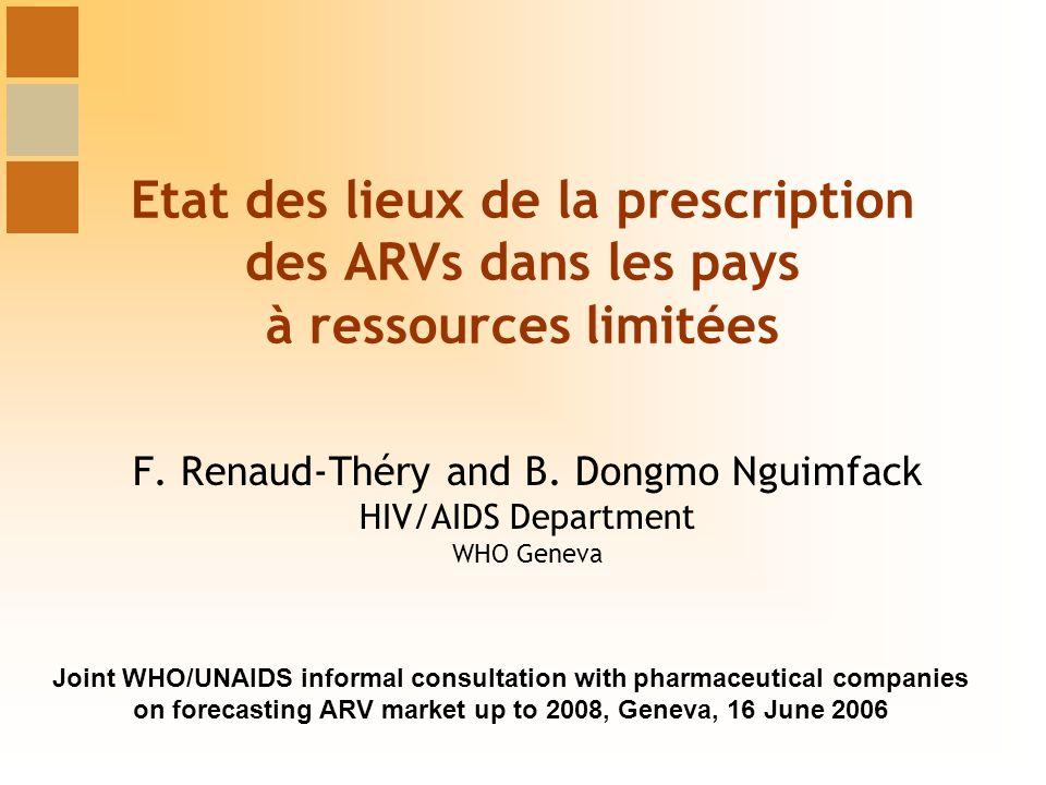 Etat des lieux de la prescription des ARVs dans les pays à ressources limitées F. Renaud-Théry and B. Dongmo Nguimfack HIV/AIDS Department WHO Geneva