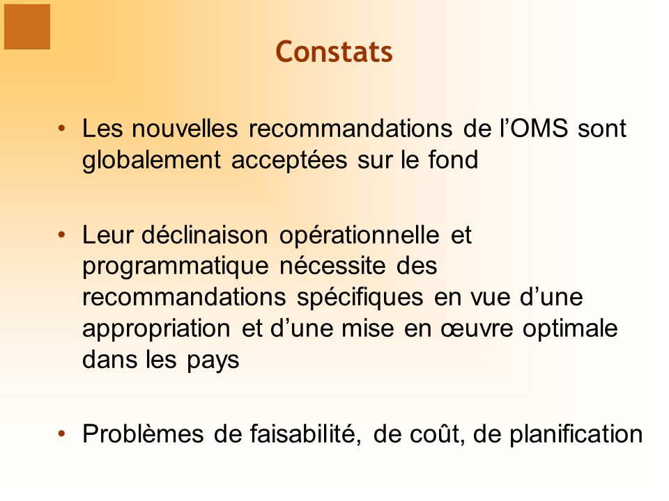 Constats Les nouvelles recommandations de lOMS sont globalement acceptées sur le fond Leur déclinaison opérationnelle et programmatique nécessite des