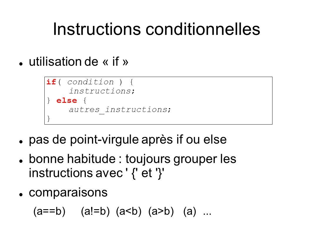Instructions conditionnelles utilisation de « if » pas de point-virgule après if ou else bonne habitude : toujours grouper les instructions avec { et } comparaisons (a==b) (a!=b) (a b) (a)...